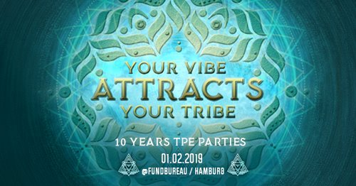 Your vibe attracts your tribe * 10 Years of TPE Parties