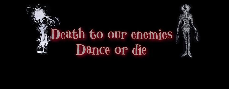 Death to our enemies! Dance Or Die!